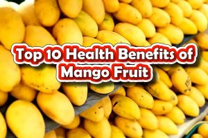 Top 10 Health Benefits of Mango Fruit