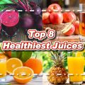 Top 8 Healthiest Juices