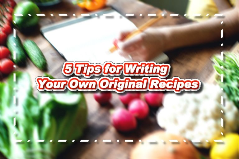 5 Tips for Writing Your Own Original Recipes