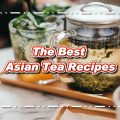 The Best Asian Tea Recipes