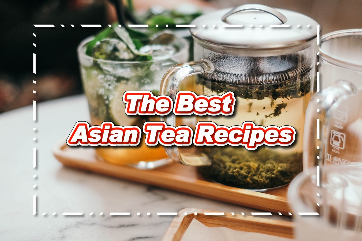 The Best Asian Tea Recipes