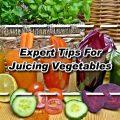 Expert Tips For Juicing Vegetables