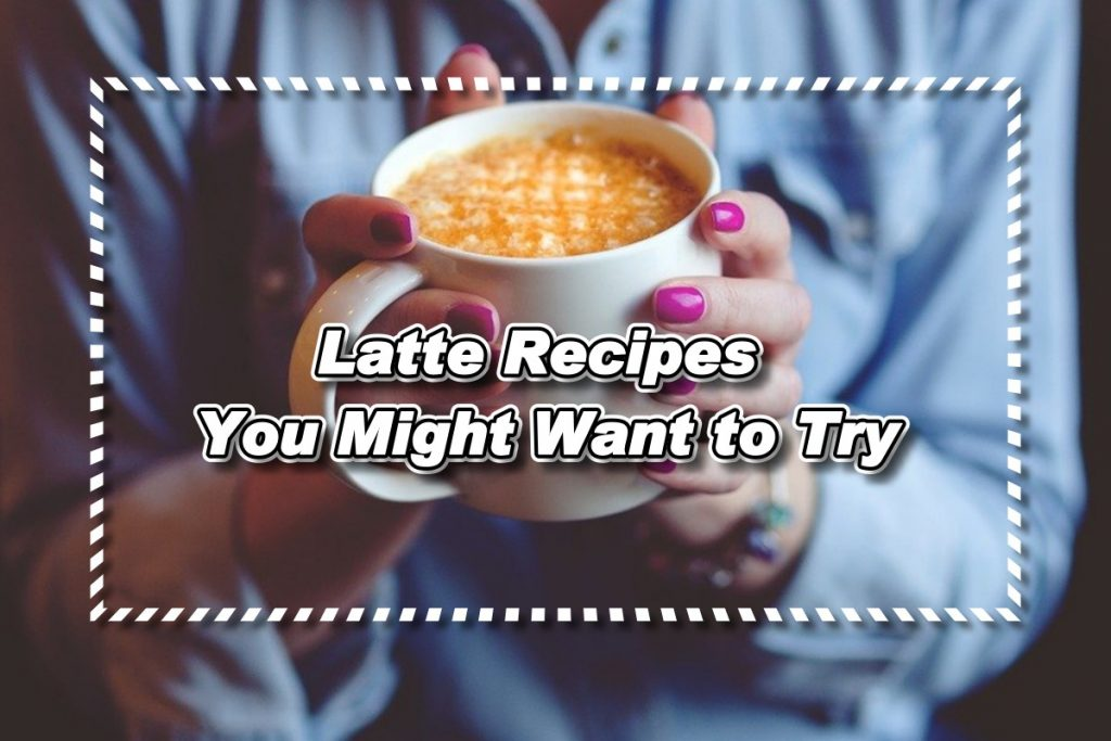 Latte Recipes