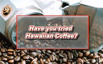 Have you tried Hawaiian Coffee