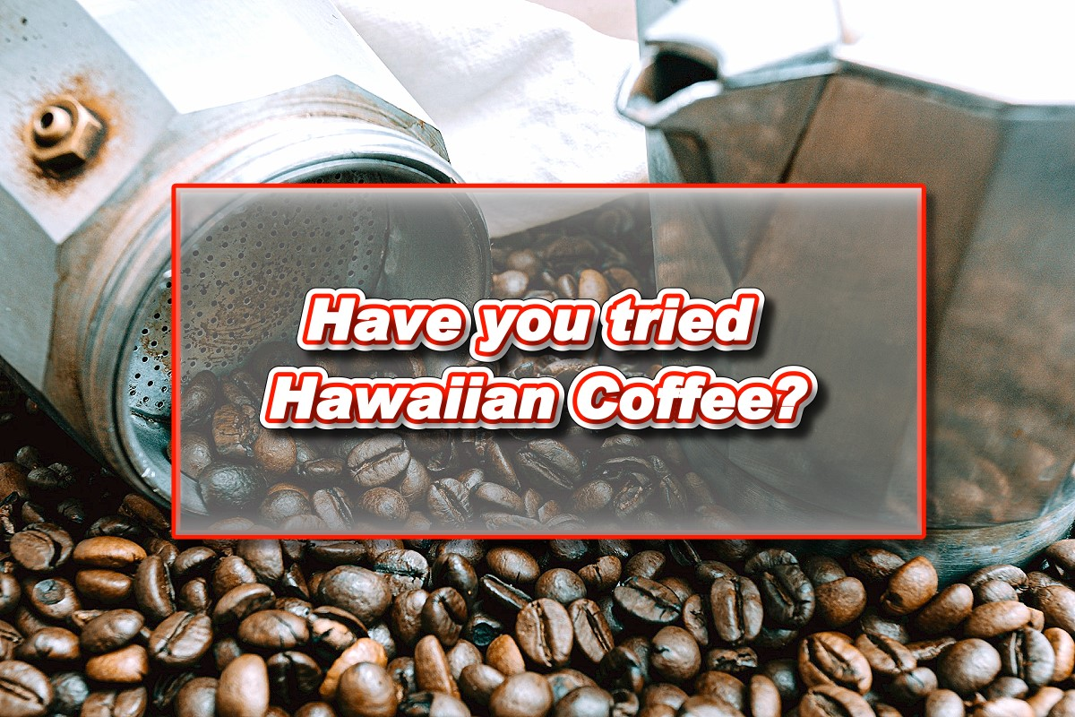 Have you tried Hawaiian Coffee?