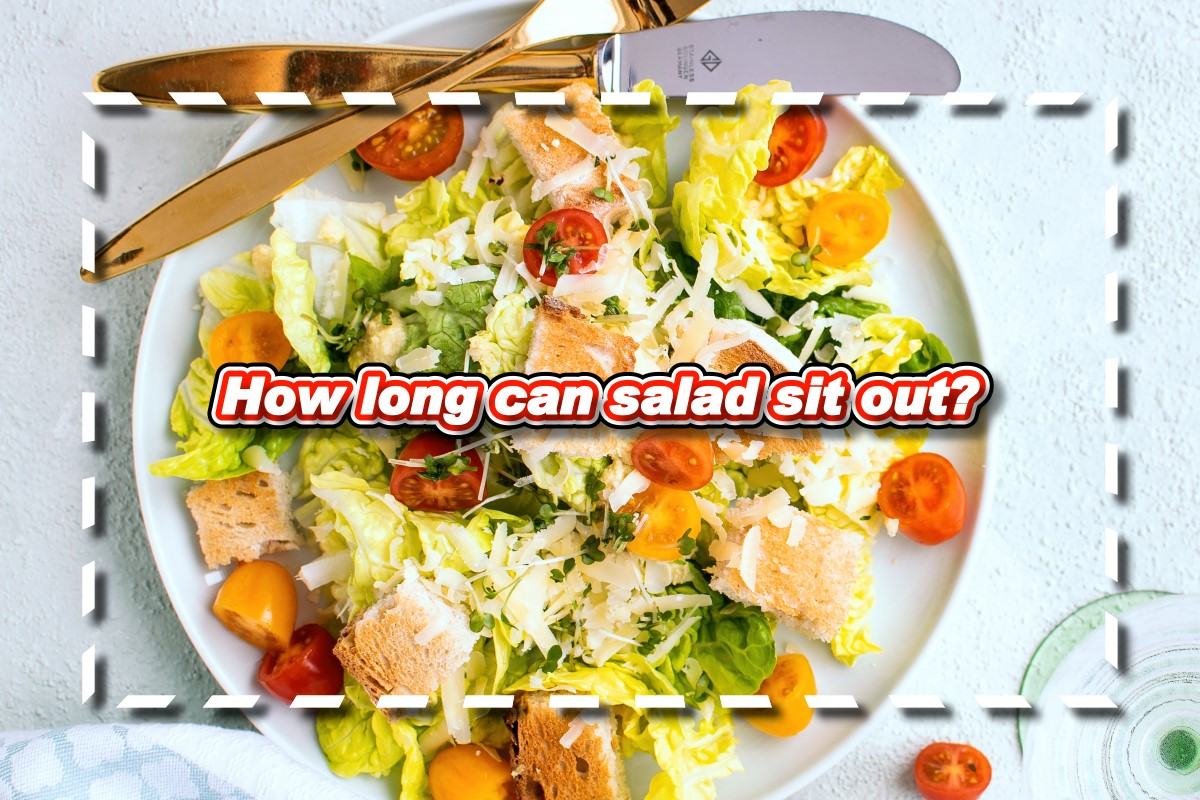 How long can salad sit out?