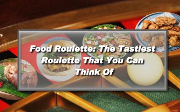 Food Roulette-The Tastiest Roulette That You Can Think Of