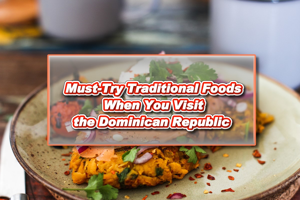 Must-Try Traditional Foods When You Visit the Dominican Republic