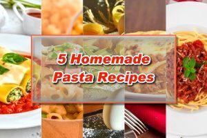 5 Homemade Pasta Recipes
